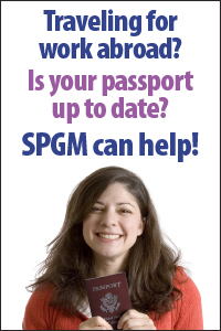 Traveling for work abroad? Is your passport up to date? SPGM can help (click the image).